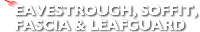 Eavestrough, Soffit, Fascia &  Leafguard